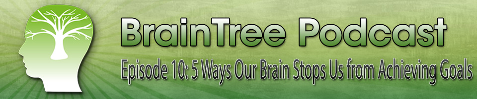 Episode 10 – 5 Ways Our Brain Stops Us from Achieving Goals